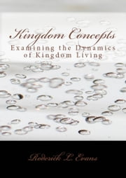 Kingdom Concepts: Examining the Dynamics of Kingdom Living ebook by Roderick L. Evans