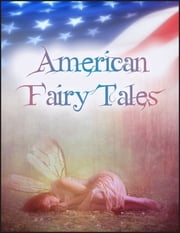 American Fairy Tales: The Box of Robbers, Glass Dog, Queen of Quok, Girl Who Owned a Bear, Enchanted Types, Laughing Hippopotamus, Magic Bon Bons, Capture of Father Time, Wonderfull Pump, Dummy That Lived, King of the Polar Bears, Mandarin and Butter ebook by L. Frank Baum