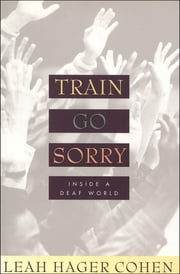 Train Go Sorry - Inside a Deaf World ebook by Leah Hager Cohen