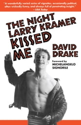 The Night Larry Kramer Kissed Me ebook by David Drake
