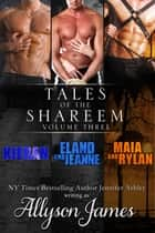 Tales of the Shareem, Volume 3 ebook by Allyson James, Jennifer Ashley