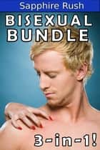 Bisexual Bundle (m/m/f threesomes) ebook by Sapphire Rush