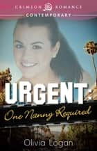 Ebook Urgent: One Nanny Required di Olivia Logan