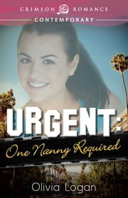 Urgent: One Nanny Required ebook by Olivia Logan