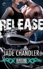 Release: A Dark, Erotic Motorcycle Club Romance ebook by Jade Chandler