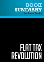Summary of Flat Tax Revolution: Using a Postcard to Abolish the IRS - Steve Forbes ebook by Capitol Reader
