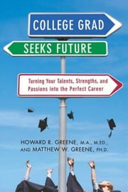 College Grad Seeks Future - Turning Your Talents, Strengths, and Passions into the Perfect Career ebook by Howard R. Greene,Matthew W. Greene
