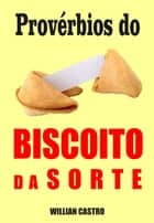 Provérbios do biscoito da sorte ebook by Willian Castro