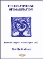 The Creative Use of Imagination ebook by Neville Goddard