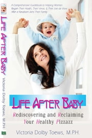 Life After Baby ebook by Victoria Dolby Toews, MPH