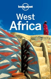 Lonely Planet West Africa ebook by Lonely Planet,Anthony Ham,Jean-Bernard Carillet,Paul Clammer,Emilie Filou,Tom Masters,Anja Mutic,Caroline Sieg,Kate Thomas,Vanessa Wruble