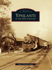 Ypsilanti in the 20th Century ebook by James Thomas Mann