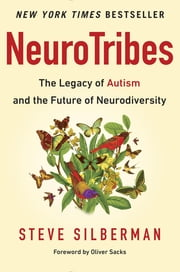 NeuroTribes - The Legacy of Autism and the Future of Neurodiversity ebook by Steve Silberman,Oliver Sacks