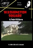 Washington square : L'héritière - édition intégrale ebook by Henry James