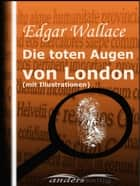 Die toten Augen von London (mit Illustrationen) ebook by Edgar Wallace