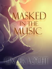 Masked in the Music ebook by Ginger Voight