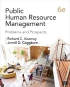 Public Human Resource Management ebook by Dr. Richard C. Kearney,Dr. Jerrell D. Coggburn