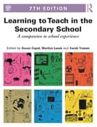 Learning to Teach in the Secondary School ebook by Susan Capel,Marilyn Leask,Sarah Younie