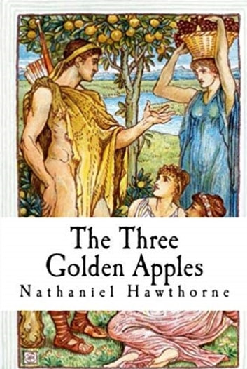 The Three Golden Apples. eBook by Nathaniel Hawthorne