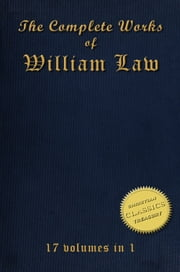 The Collected Works of WILLIAM LAW (17-in-1) ebook by William Law
