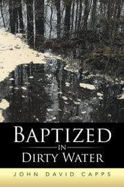 Baptized in Dirty Water ebook by John David Capps