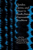 Gender, Genre, and Power in South Asian Expressive Traditions ebook by Arjun Appadurai, Frank J. Korom, Margaret A,...