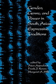 Gender, Genre, and Power in South Asian Expressive Traditions ebook by Arjun Appadurai,Frank J. Korom,Margaret A, Mills