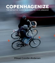 Copenhagenize - The Definitive Guide to Global Bicycle Urbanism ebook by Mikael Colville-Andersen