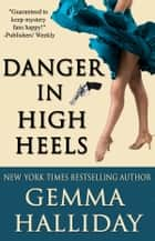 Danger in High Heels ebook by Gemma Halliday