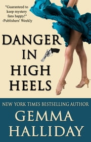 Danger in High Heels - High Heels Mysteries #7 ebook by Gemma Halliday