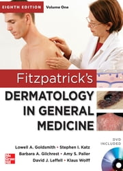 Fitzpatrick's Dermatology in General Medicine, Eighth Edition, 2 Volume set ebook by Amy Paller,Klaus Wolff,Lowell Goldsmith,Stephen Katz,Barbara Gilchrest,David Leffell