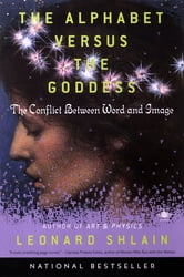 The Alphabet Versus the Goddess - The Conflict Between Word and Image ebook by Leonard Shlain
