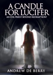 A Candle for Lucifer: An evil vicar beyond redemption? ebook by Andrew de Berry