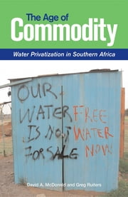 The Age of Commodity - Water Privatization in Southern Africa ebook by David McDonald,Greg Ruiters