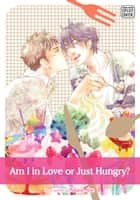 Am I in Love or Just Hungry? (Yaoi Manga) ebook by Akane Abe