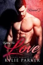 Fighting for Love: A Boxing Romance - Fighting For Love Series, #5 ebook by Kylie Parker
