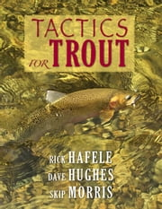 Tactics for Trout ebook by Rick Hafele,Dave Hughes,Skip Morris