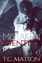 Mistaken Identity - Mistaken Series, #1 ebook by TC Matson
