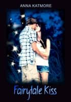 Fairytale Kiss ebook by Anna Katmore
