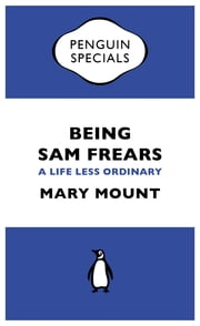 Being Sam Frears - A Life Less Ordinary ebook by Mary Mount