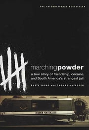 Marching Powder - A True Story of Friendship, Cocaine, and South America's Strangest Jail ebook by Thomas McFadden,Rusty Young