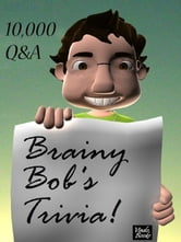 Brainy Bob's Trivia! - 10,000 Q&A ebook by Gary Stone
