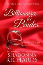 Billionaires and Brides (A First in a Series Collection) ebook by Shadonna Richards
