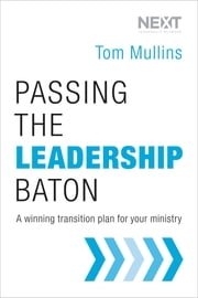 Passing the Leadership Baton - A Winning Transition Plan for Your Ministry ebook by Tom Dale Mullins