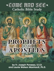 Come and See: Prophets and Apostles ebook by Fr. Joseph L. Ponessa S.S.D., Laurie Watson Manhardt Ph.D.