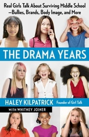 The Drama Years - Real Girls Talk About Surviving Middle School -- Bullies, Brands, Body Image, and More ebook by Haley Kilpatrick,Whitney Joiner