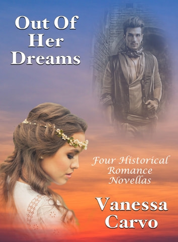 Out Of Her Dreams: Four Historical Romance Novellas ebook by Vanessa Carvo