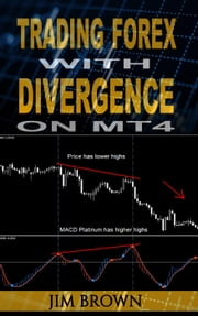 Trading Forex with Divergence on MT4 ebook by Jim Brown