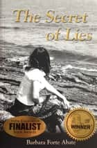 The Secret of Lies ebook by Barbara Forte Abate