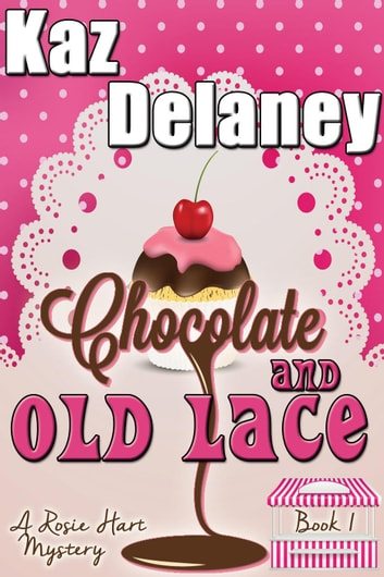 Chocolate and Old Lace - The Rosie Hart Mystery Series, #1 ebook by Kaz Delaney